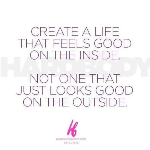 create a life that feels good not just looks good