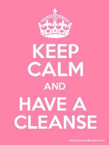 keep calm and have a cleanse