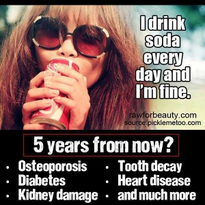 I drink soda every day and i'm fine
